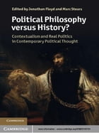 Political Philosophy versus History?: Contextualism and Real Politics in Contemporary Political…