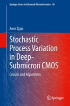 Stochastic Process Variation in Deep-Submicron CMOS: Circuits and Algorithms by Amir Zjajo