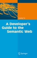 A Developer's Guide to the Semantic Web by Liyang Yu