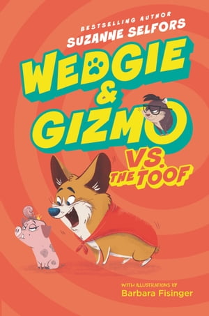 Wedgie & Gizmo vs. the Toof by Suzanne Selfors