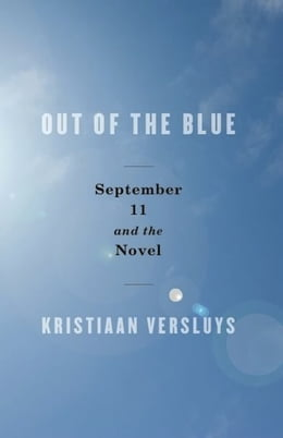 Book Out of the Blue: September 11 and the Novel by Kristiaan Versluys