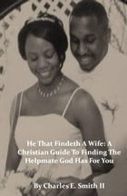 He That Findeth A Wife: A Christian Guide To Finding The Helpmate God Has For You - eBook Version