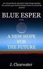 Blue Esper: A New Hope For The Future by J. Clearwater