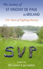 The Society of St. Vincent De Paul in Ireland: 170 Years of Fighting Poverty by Joe Dalton