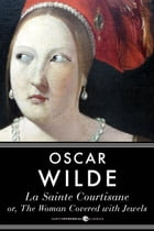 La Sainte Courtisane or The Woman Covered with Jewels by Oscar Wilde