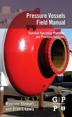 Pressure Vessels Field Manual Common Operating Problems and Practical Solutions