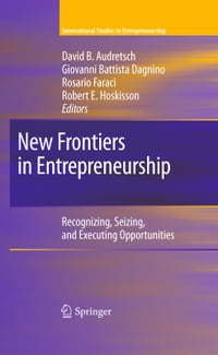 New Frontiers in Entrepreneurship: Recognizing, Seizing, and Executing Opportunities