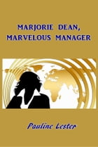 Marjorie Dean, Marvelous Manager by Pauline Lester