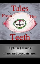 Tales from the Teeth by Luke J. Morris