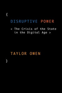 Disruptive Power: The Crisis of the State in the Digital Age
