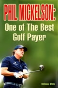 Phil Mickelson: One of the Best Golf Payer