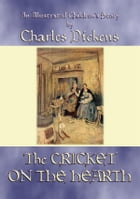THE CRICKET ON THE HEARTH - An illustrated children's story by Charles Dickens by Charles Dickens