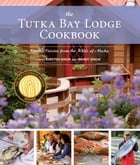 The Tutka Bay Lodge Cookbook: Coastal Cuisine from the Wilds of Alaska by Kirsten Dixon
