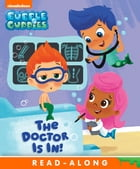 The Doctor Is In! (Bubble Guppies) by Nickelodeon Publishing