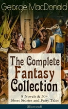 George MacDonald: The Complete Fantasy Collection - 8 Novels & 30+ Short Stories and Fairy Tales…