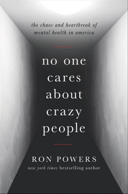 Book No One Cares About Crazy People: The Chaos and Heartbreak of Mental Health in America by Ron Powers