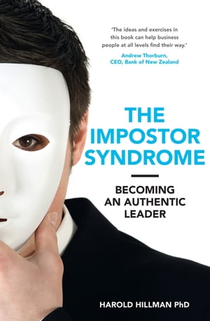 The Impostor Syndrome Becoming an Authentic Leader