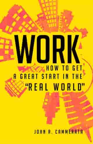"""Work: How to Get a Great Start in the """"Real World"""""""