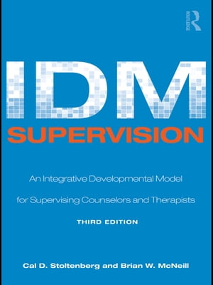 IDM Supervision An Integrative Developmental Model for Supervising Counselors and Therapists,  Third Edition