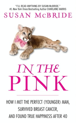 Book In the Pink: How I Met the Perfect (Younger) Man, Survived Breast Cancer, and Found True Happiness… by Susan McBride