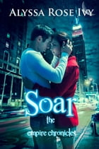 Soar (The Empire Chronicles #1) by Alyssa Rose Ivy