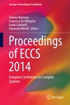 Proceedings of ECCS 2014: European Conference on Complex Systems by Stefano Battiston