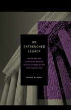 An Entrenched Legacy: How the New Deal Constitutional Revolution Continues to Shape the Role of the Supreme Court by Patrick M. Garry