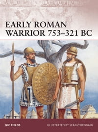 Early Roman Warrior 753–321 BC