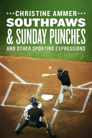 Southpaws & Sunday Punches and Other Sporting Expressions