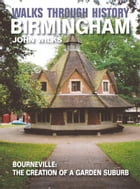 Walks Through History - Birmingham: Bourneville: the creation of a garden suburb by John Wilks