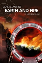 Earth and Fire: An Earth Girl Novella by Janet Edwards