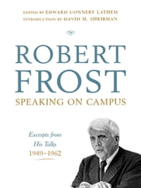 Robert Frost: Speaking on Campus: Excerpts from His Talks, 1949-1962