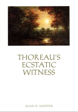 Book Thoreau's Ecstatic Witness by Professor Alan D. Hodder