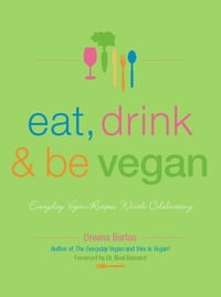 Eat, Drink & Be Vegan: Great Vegan Food for Special and Everyday Celebrations