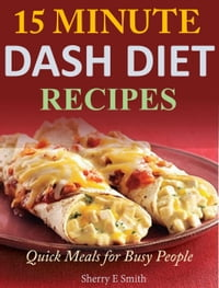 15 Minute Dash Diet Recipes Quick Meals for Busy People