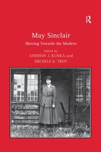 May Sinclair: Moving Towards the Modern