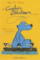 13 1/2 Lives of Captain Blue Bear Cover Image