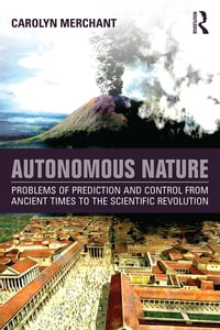 Autonomous Nature: Problems of Prediction and Control From Ancient Times to the Scientific…