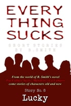 Everything Sucks #8, Lucky by R. Smith