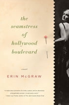 The Seamstress of Hollywood Boulevard: A Novel by Erin McGraw