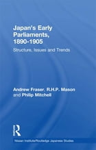 Japan's Early Parliaments, 1890-1905: Structure, Issues and Trends