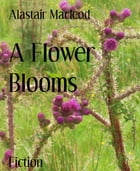 A Flower Blooms by Alastair Macleod