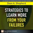Strategies to Learn More from Your Failures by Dean A. Shepherd
