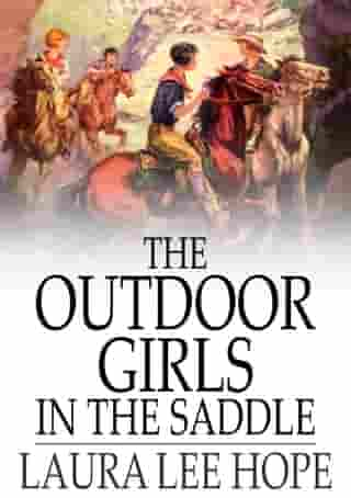 The Outdoor Girls in the Saddle: Or, The Girl Miner of Gold Run by Laura Lee Hope