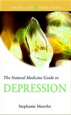 The Natural Medicine Guide to Depression (The Healthy Mind Guides) by Stephanie Marohn