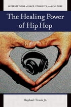 The Healing Power of Hip Hop by Raphael Travis Jr.