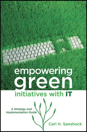 Empowering Green Initiatives with IT A Strategy and Implementation Guide