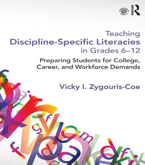 Teaching Discipline-Specific Literacies in Grades 6-12 Preparing Students for College,  Career,  and Workforce Demands