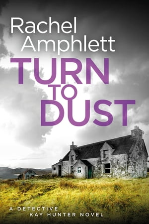 Turn to Dust: A Detective Kay Hunter murder mystery by Rachel Amphlett