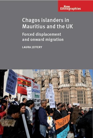 Chagos Islanders in Mauritius and the UK Forced displacement and onward migration